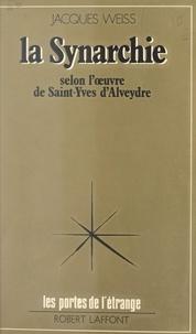 Jacques Weiss et Francis Mazière - La synarchie - Selon l'œuvre de Saint-Yves d'Alveydre.