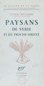 Jacques Weulersse et Marc Bloch - Paysans de Syrie et du Proche-Orient.