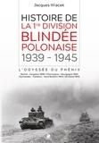 Jacques Wiacek - Histoire de la 1re division blindée polonaise (1939-1945) - L'odyssée du phénix.