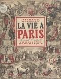 Jacques Wilhelm et Victor Michel - La vie à Paris sous le Second Empire et la Troisième République.