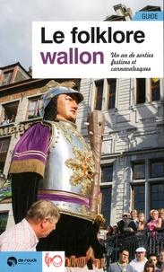 Jacques Willemart et Christophe Smets - Le folklore wallon - Un an de sorties festives et carnavalesques.