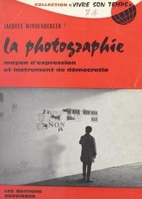 Jacques Windenberger et Jacques Charpentreau - La photographie - Moyen d'expression et instrument de démocratie. L'information-participation photographique.