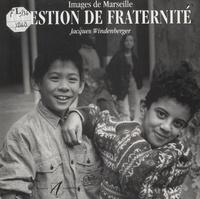 Jacques Windenberger - Question de fraternité - Images de Marseille.