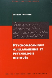 Jacques Wittwer - Psychomécanique guillaumienne et psychologie instituée.