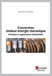 Jacques Woillez - Conversion chaleur-énergie mecanique - Principes et applications industrielles.