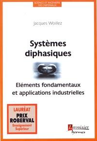 Jacques Woillez - Systèmes diphasiques - Eléments fondamentaux et applications industrielles.