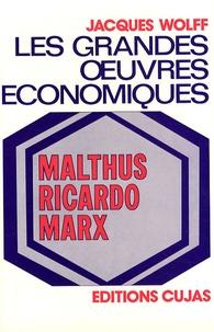 Jacques Wolff - Les grandes oeuvres économiques - Tome 2, Malthus, Ricardo, Marx.