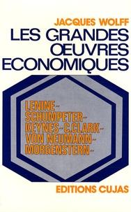 Jacques Wolff - Les grandes oeuvres économiques - Tome 4, Lénine, Schumpeter, Keynes, C. Clark, von Neumann, Morgenstern.