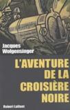 Jacques Wolgensinger - L'aventure de la croisière noire.