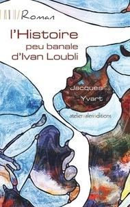 Jacques Yvart - L'histoire peu banale d'Ivan Loubli.