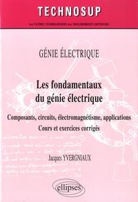 Les fondamentaux du génie électrique- Composants, circuits, électromagnétisme, applications - Jacques Yvergniaux  