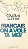 Jacques-Yves Cousteau et Henri Jacquier - Français, on a volé ta mer.
