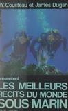 Jacques-Yves Cousteau et James Dugan - Les meilleurs récits du monde sous-marin.