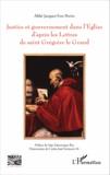 Jacques-Yves Pertin - Justice et gouvernement dans l'Eglise d'après les Lettres de saint Grégoire le Grand.