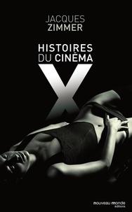 Jacques Zimmer - Histoires du cinéma X - Par celles et ceux qui l'ont conçu, produit, interprété ou commenté.