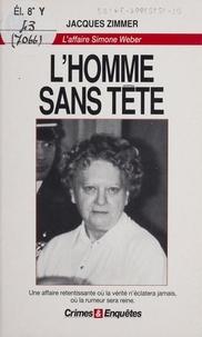 Jacques Zimmer - L'homme sans tête - L'affaire Simone Weber.