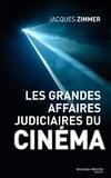 Jacques Zimmer - Les grandes affaires judiciaires du cinéma.