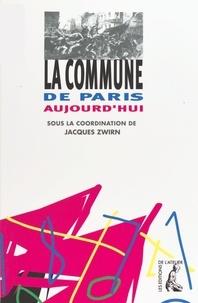 Jacques Zwirn et  Collectif - La Commune de Paris aujourd'hui.