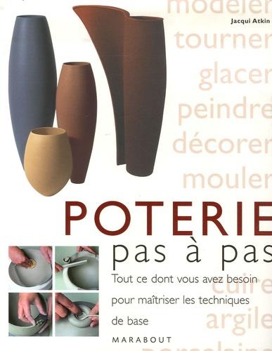 Jacqui Atkin - La poterie - Tout ce que vous devez savoir pour pratiquer l'art de la céramique.