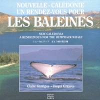 Jacqui Greaves et Claire Garrigue - Nouvelle-Calédonie. - un rendez-vous pour les baleines : New Caledonia. A Rendezvous for the Humpback Whale, avec CD.