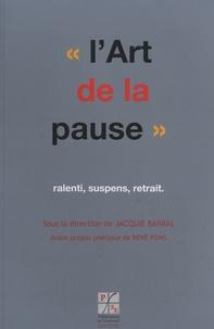 Jacquie Barral - L'Art de la pause, ralenti, suspens, retrait.