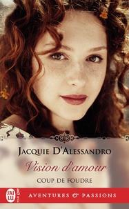 Jacquie D'Alessandro - Coup de foudre Tome 1 : Vision d'amour.