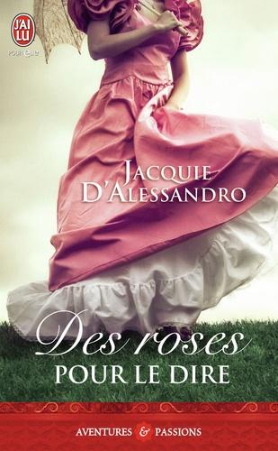 Jacquie D'Alessandro - Des roses pour le dire.