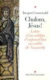 Jacquot Grunewald - Chalom, Jésus ! - Lettre d'un rabbin d'aujourd'hui au Rabbi de Nazareth.