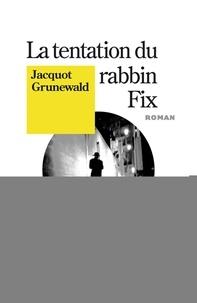 Jacquot Grunewald - La Tentation du rabbin Fix.