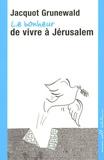 Jacquot Grunewald - Le bonheur de vivre à Jérusalem.