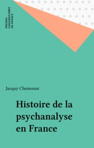 Jacquy Chemouni - Histoire de la psychanalyse en France.