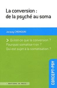 Jacquy Chemouni - La conversion : de la psyché au soma.