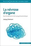 Jacquy Chemouni - La névrose d'organe - Aux fondements de la psychosomatique.