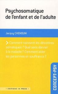 Jacquy Chemouni - Psychosomatique de l'enfant et de l'adulte.
