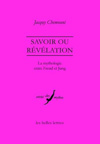 Jacquy Chemouni - Savoir ou révélation - La mythologie entre Freud et Jung.