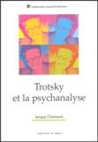 Jacquy Chemouni - Trotsky et la psychanalyse - Suivi de son attitude à l'égard des troubles mentaux et de la psychanalyse de sa fille Zina (à partir de sa correspondance inédite).