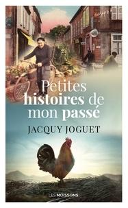 Jacquy Joguet - Petites histoires de mon passé.