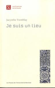 Jacynthe Tremblay - Je suis un lieu.
