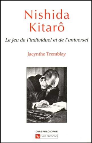 Jacynthe Tremblay - Nishida Kitarô. - Le jeu de l'individuel et de l'universel.