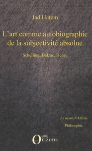 Jad Hatem - L'art comme autobiographie de la subjectivité absolue - Schelling, Balzac, Henry.