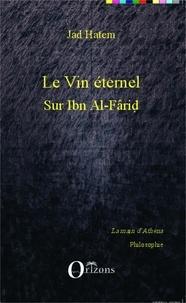 Jad Hatem - Le vin éternel - Sur Ibn Al-Fârid.