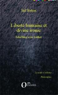 Jad Hatem - Liberté humaine et divine ironie - Schelling avec Luther.