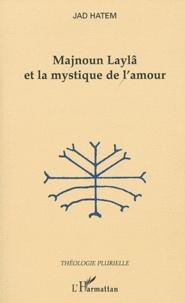 Jad Hatem - Majnoun Laylâ et le mystique de l'amour.