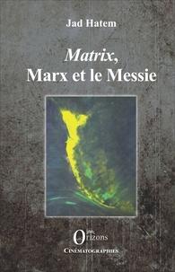 Jad Hatem - Matrix, Marx et le Messie.