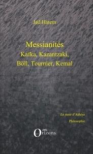 Jad Hatem - Messianités - Kafka, Kazantzaki, Böll, Tournier, Kemal.