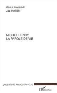Jad Hatem et Jérôme de Gramont - Michel Henry, la parole de vie.