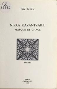 Jad Hatem - Nikos Kazantzaki : masque et chaos.