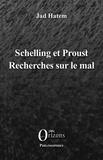 Jad Hatem - Schelling et Proust - Recherches sur le mal.