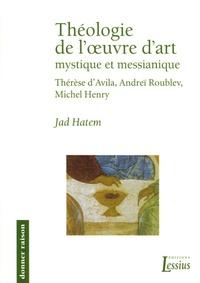 Jad Hatem - Théologie de l'oeuvre d'art mystique et messianique - Thérèse d'Avila, Andreï Roublev, Michel Henry.