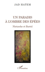 Jad Hatem - Un paradis à l'ombre des épées - Nietzsche et Bartol.